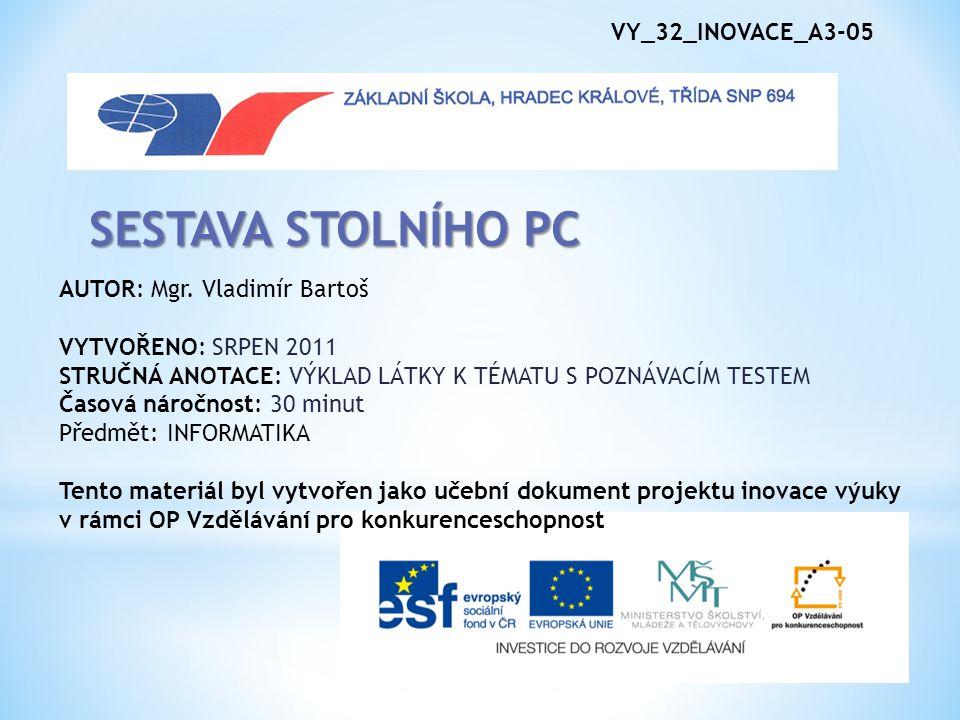 VY_32_INOVACE_A3-05 SESTAVA STOLNÍHO PC AUTOR: Mgr.