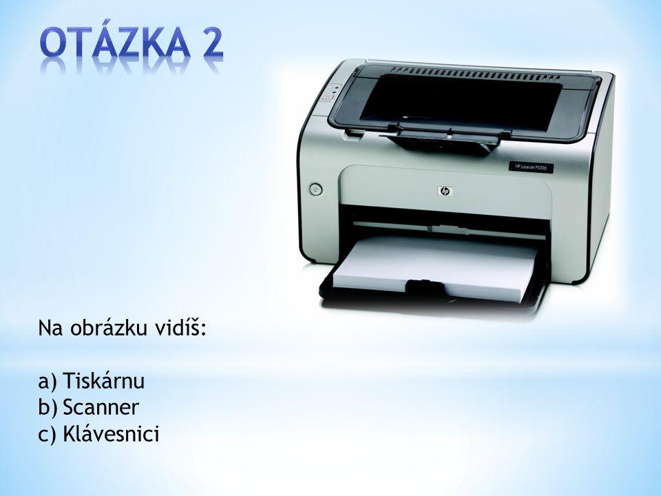 Na obrázku vidíš: a)Tiskárnu b)Scanner c)Klávesnici