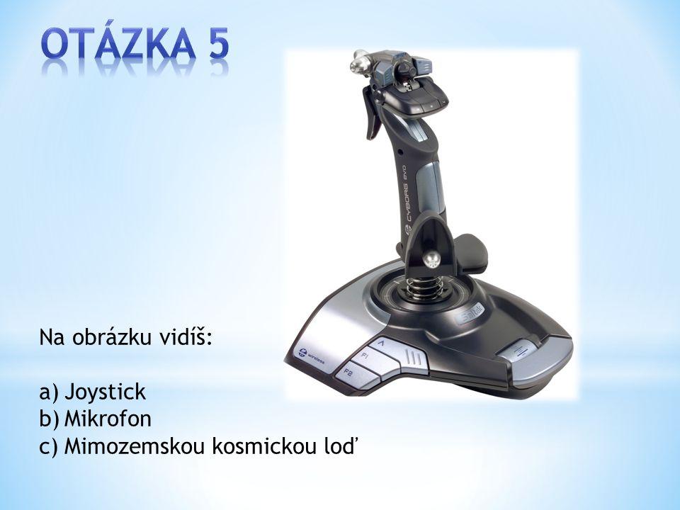 Na obrázku vidíš: a)Joystick b)Mikrofon c)Mimozemskou kosmickou loď