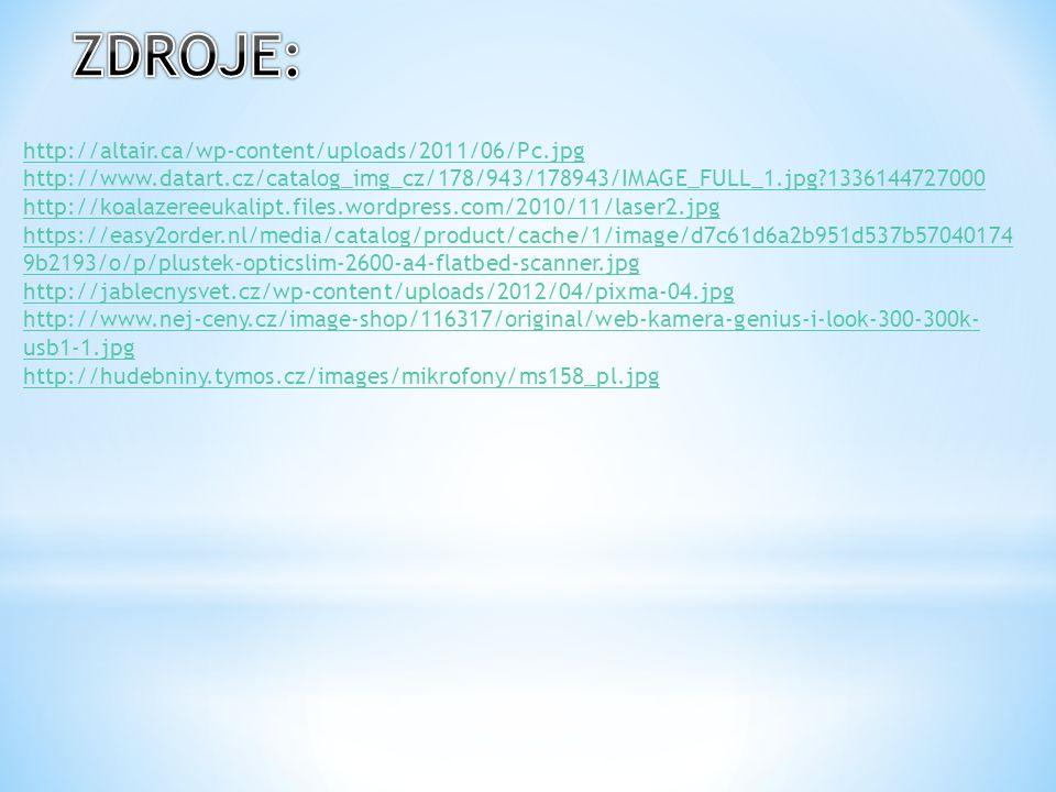 http://altair.ca/wp-content/uploads/2011/06/Pc.jpg http://www.datart.cz/catalog_img_cz/178/943/178943/IMAGE_FULL_1.jpg?1336144727000 http://koalazereeukalipt.files.wordpress.com/2010/11/laser2.jpg https://easy2order.nl/media/catalog/product/cache/1/image/d7c61d6a2b951d537b57040174 9b2193/o/p/plustek-opticslim-2600-a4-flatbed-scanner.jpg http://jablecnysvet.cz/wp-content/uploads/2012/04/pixma-04.jpg http://www.nej-ceny.cz/image-shop/116317/original/web-kamera-genius-i-look-300-300k- usb1-1.jpg http://hudebniny.tymos.cz/images/mikrofony/ms158_pl.jpg
