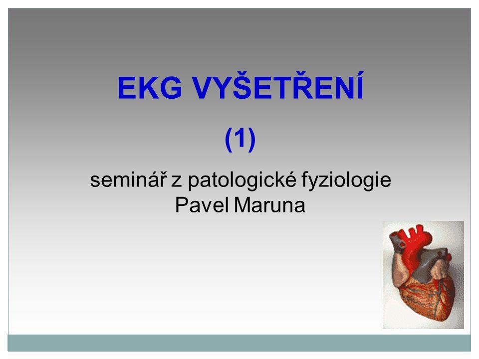 EKG VYŠETŘENÍ (1) seminář z patologické fyziologie Pavel Maruna