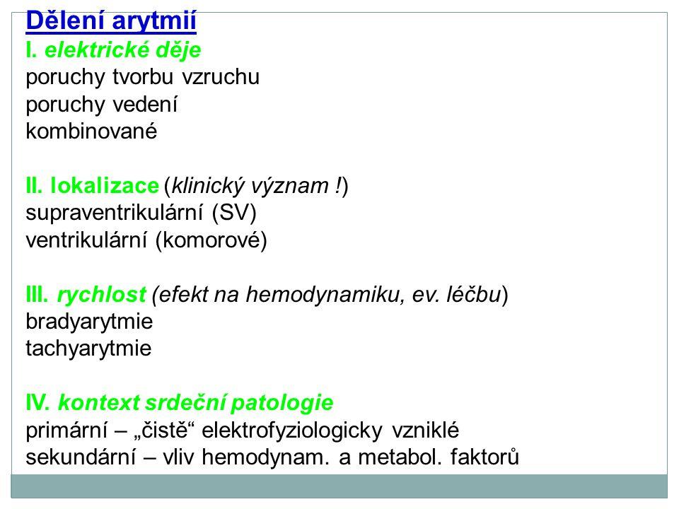 Dělení arytmií I. elektrické děje poruchy tvorbu vzruchu poruchy vedení kombinované II. lokalizace (klinický význam !) supraventrikulární (SV) ventrik