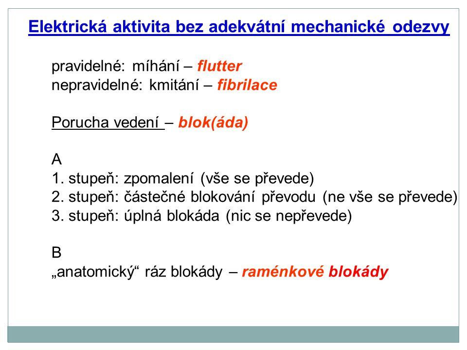 Elektrická aktivita bez adekvátní mechanické odezvy pravidelné: míhání – flutter nepravidelné: kmitání – fibrilace Porucha vedení – blok(áda) A 1. stu