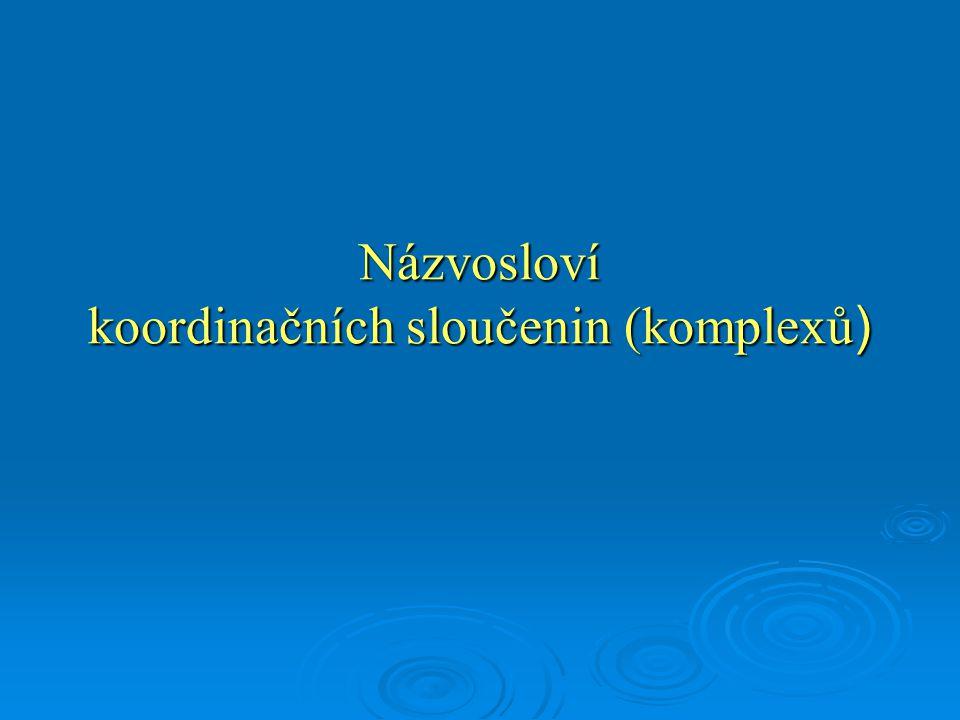 Názvosloví koordinačních sloučenin (komplexů )