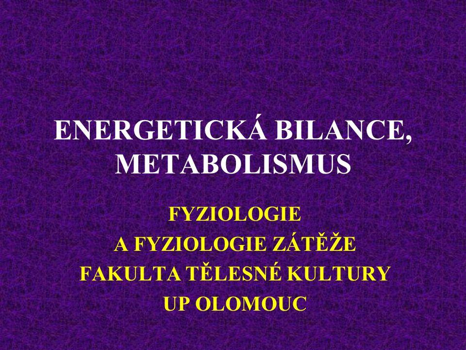 ENERGETICKÁ BILANCE, METABOLISMUS FYZIOLOGIE A FYZIOLOGIE ZÁTĚŽE FAKULTA TĚLESNÉ KULTURY UP OLOMOUC