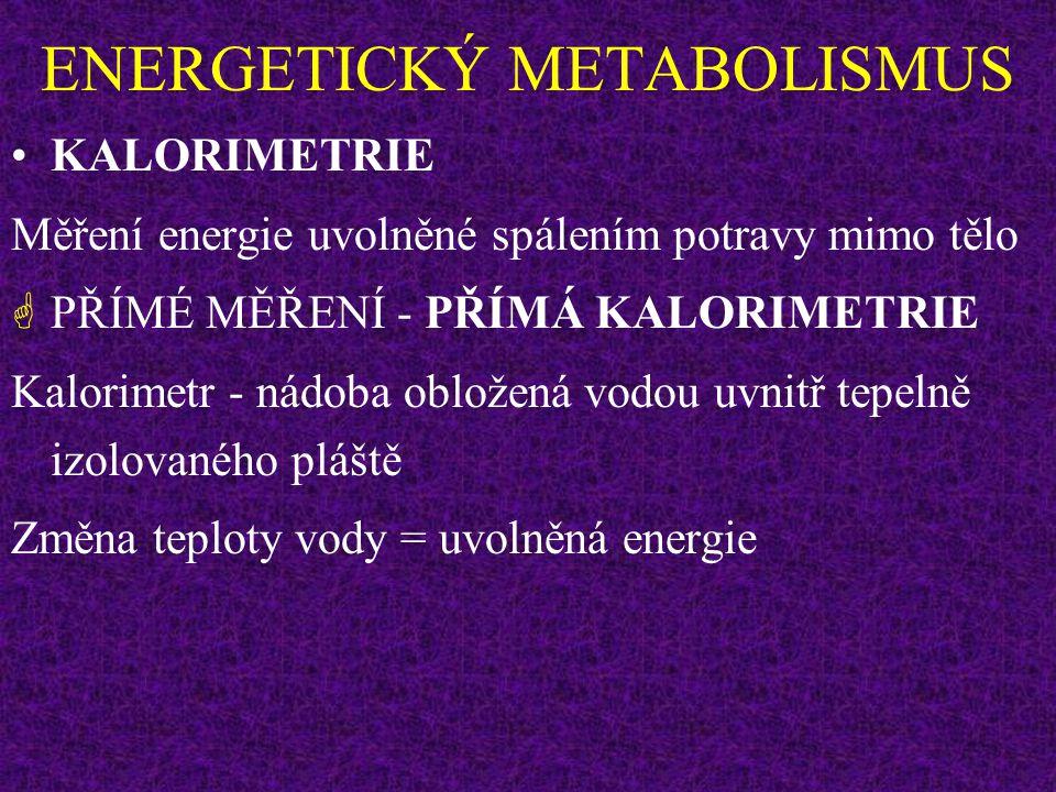ENERGETICKÝ METABOLISMUS KALORIE (cal, malá kalorie, gram kalorie) Množství energie zvyšující teplotu 1 g vody z 15 na 16 o C.