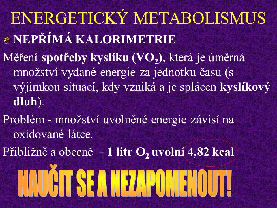ENERGETICKÝ METABOLISMUS KALORIMETRIE  PŘÍMÁ KALORIMETRIE sacharidy = 4,1 kcal/g tuky = 9,3 kcal/g proteiny = 5,3 kcal/g Běžná potrava SPALNÉ TEPLO