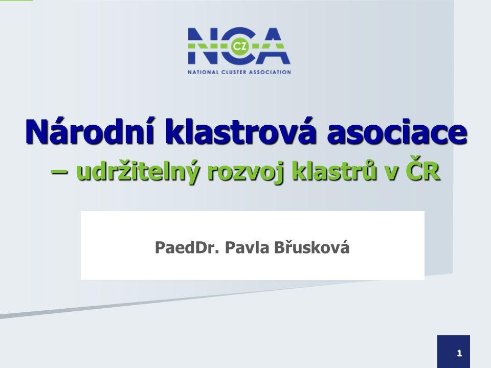 PaedDr. Pavla Břusková 1 Národní klastrová asociace – udržitelný rozvoj klastrů v ČR