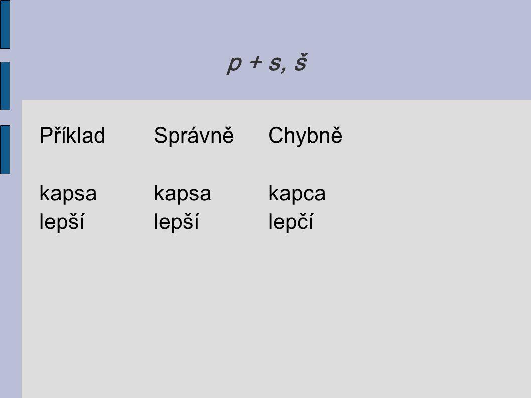 p + s, š PříkladSprávněChybně kapsakapsakapca lepšílepšílepčí
