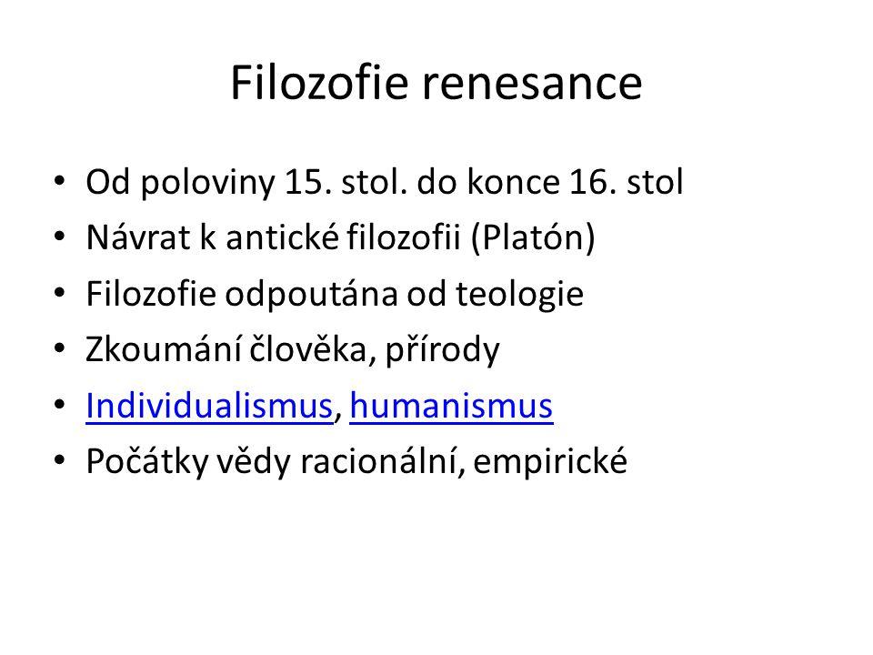 Filozofie renesance Od poloviny 15. stol. do konce 16.