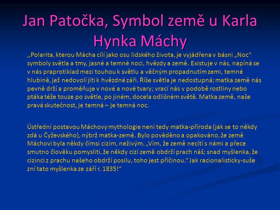 """Jan Patočka, Symbol země u Karla Hynka Máchy,,Polarita, kterou Mácha cílí jako osu lidského života, je vyjádřena v básni """"Noc symboly světla a tmy, jasné a temné noci, hvězdy a země."""