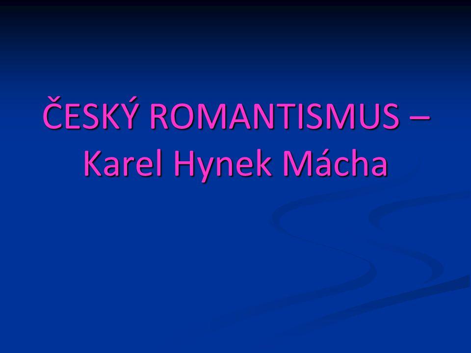 ČESKÝ ROMANTISMUS – Karel Hynek Mácha