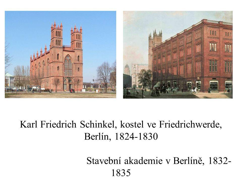 Karl Friedrich Schinkel, kostel ve Friedrichwerde, Berlín, 1824-1830 Stavební akademie v Berlíně, 1832- 1835