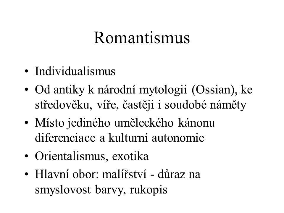 Romantismus Individualismus Od antiky k národní mytologii (Ossian), ke středověku, víře, častěji i soudobé náměty Místo jediného uměleckého kánonu dif