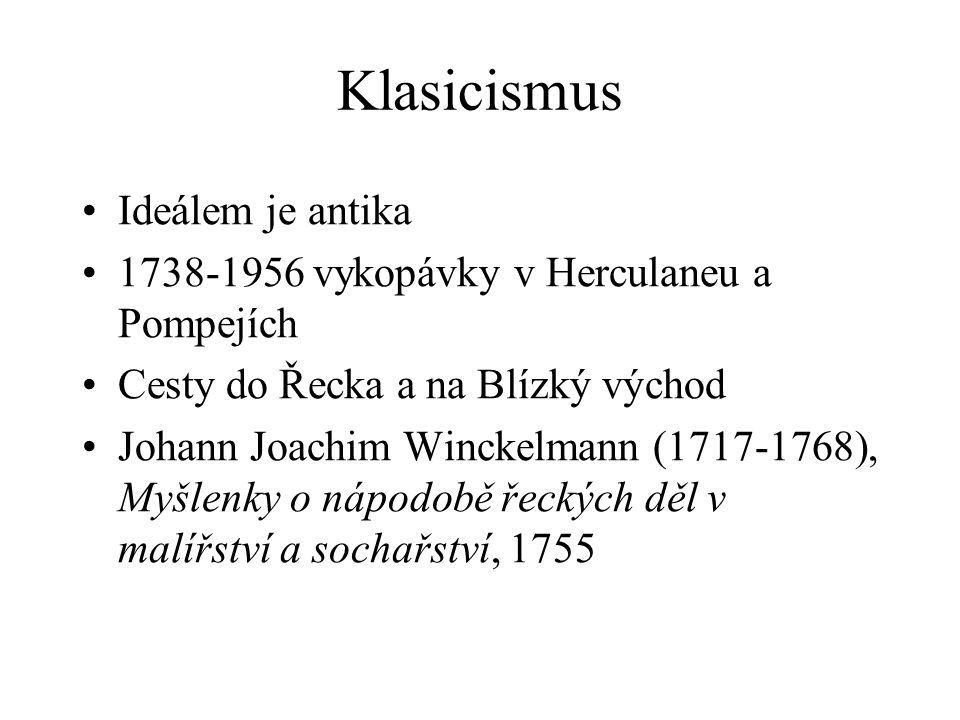 Klasicismus Ideálem je antika 1738-1956 vykopávky v Herculaneu a Pompejích Cesty do Řecka a na Blízký východ Johann Joachim Winckelmann (1717-1768), M