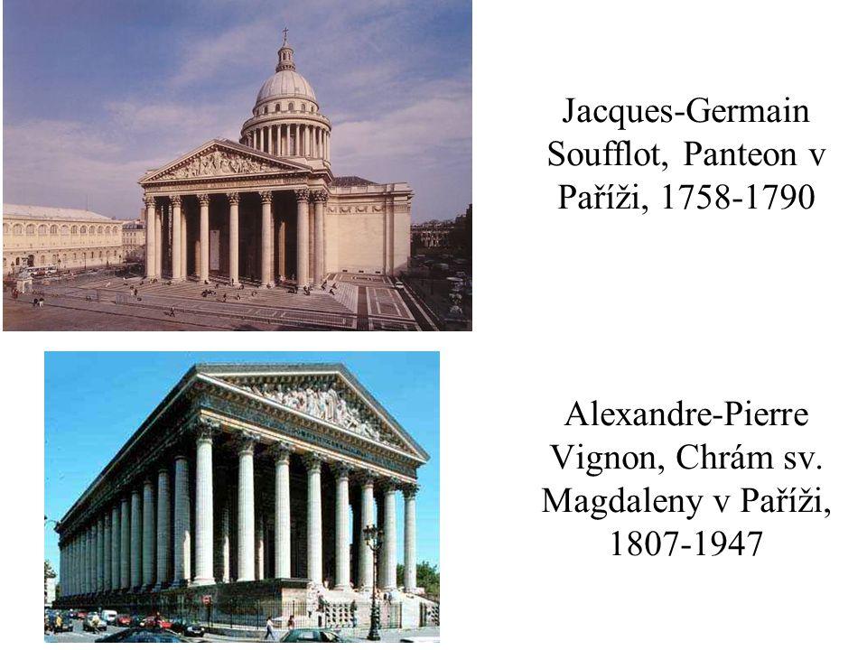 Jacques-Germain Soufflot, Panteon v Paříži, 1758-1790 Alexandre-Pierre Vignon, Chrám sv. Magdaleny v Paříži, 1807-1947