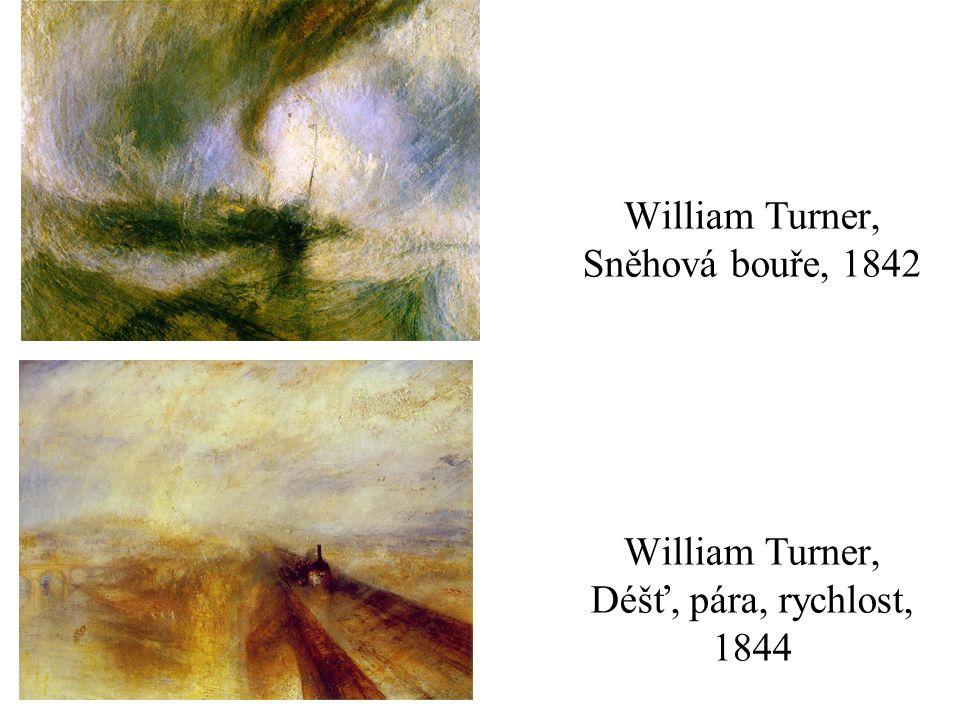 William Turner, Sněhová bouře, 1842 William Turner, Déšť, pára, rychlost, 1844