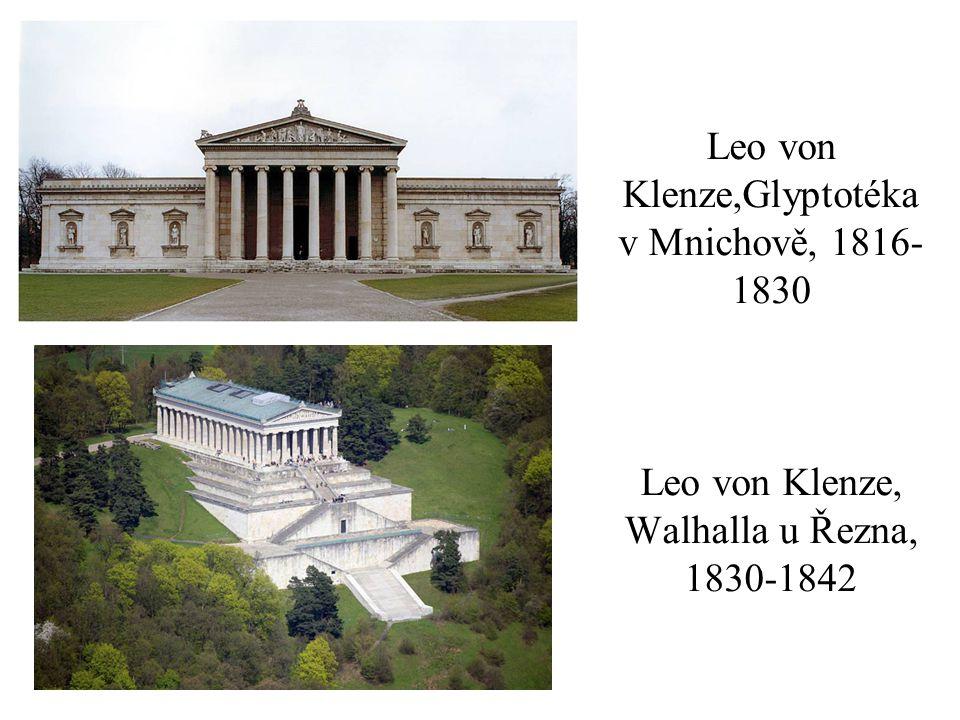 Leo von Klenze,Glyptotéka v Mnichově, 1816- 1830 Leo von Klenze, Walhalla u Řezna, 1830-1842