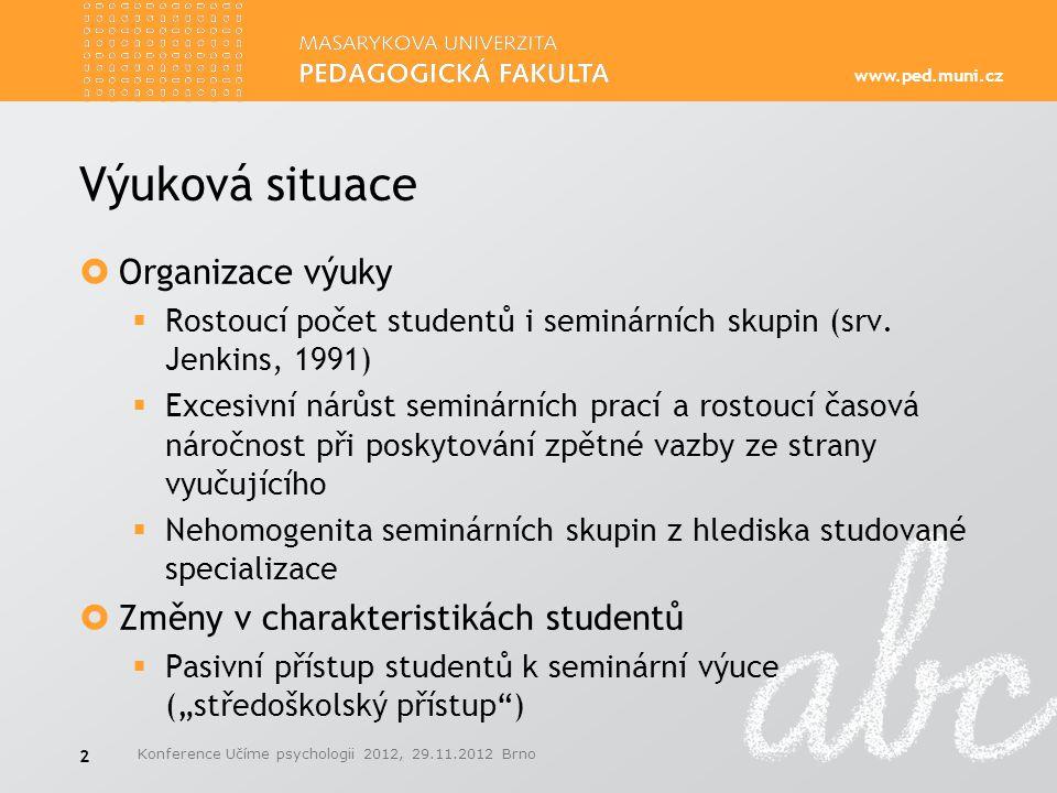 www.ped.muni.cz Výuková situace  Organizace výuky  Rostoucí počet studentů i seminárních skupin (srv. Jenkins, 1991)  Excesivní nárůst seminárních