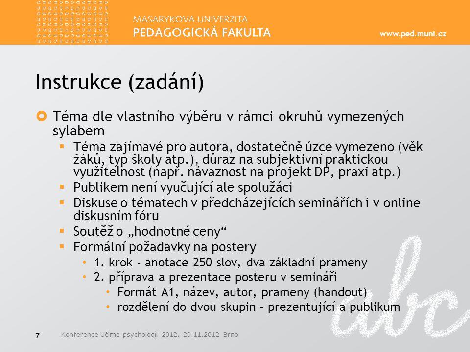 www.ped.muni.cz Instrukce (zadání)  Téma dle vlastního výběru v rámci okruhů vymezených sylabem  Téma zajímavé pro autora, dostatečně úzce vymezeno