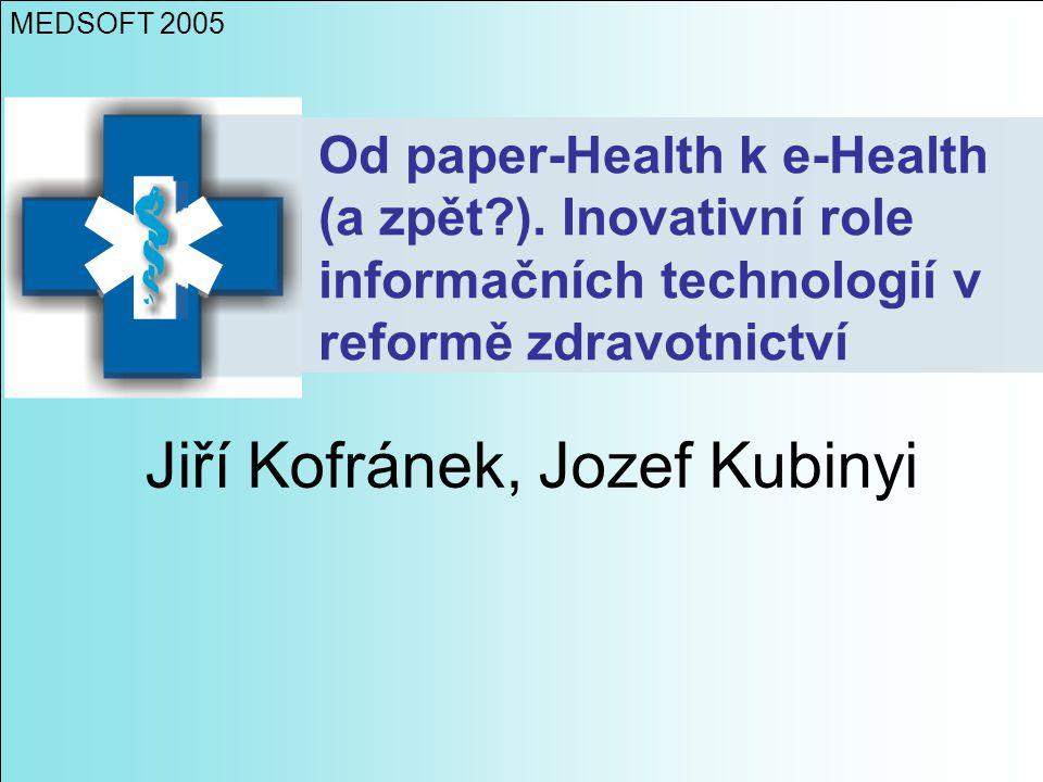 Od paper-Health k e-Health (a zpět?). Inovativní role informačních technologií v reformě zdravotnictví Jiří Kofránek, Jozef Kubinyi MEDSOFT 2005
