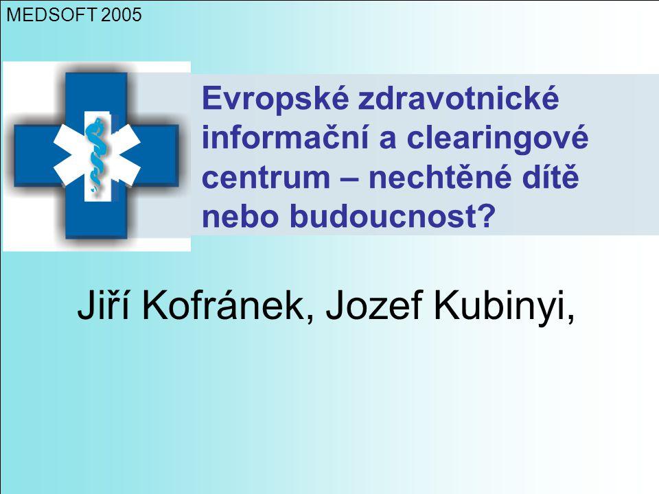 Evropské zdravotnické informační a clearingové centrum – nechtěné dítě nebo budoucnost? Jiří Kofránek, Jozef Kubinyi, MEDSOFT 2005