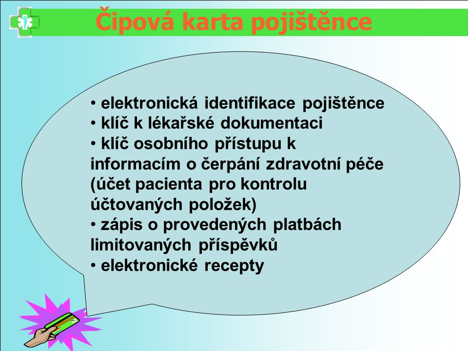 Čipová karta pojištěnce elektronická identifikace pojištěnce klíč k lékařské dokumentaci klíč osobního přístupu k informacím o čerpání zdravotní péče
