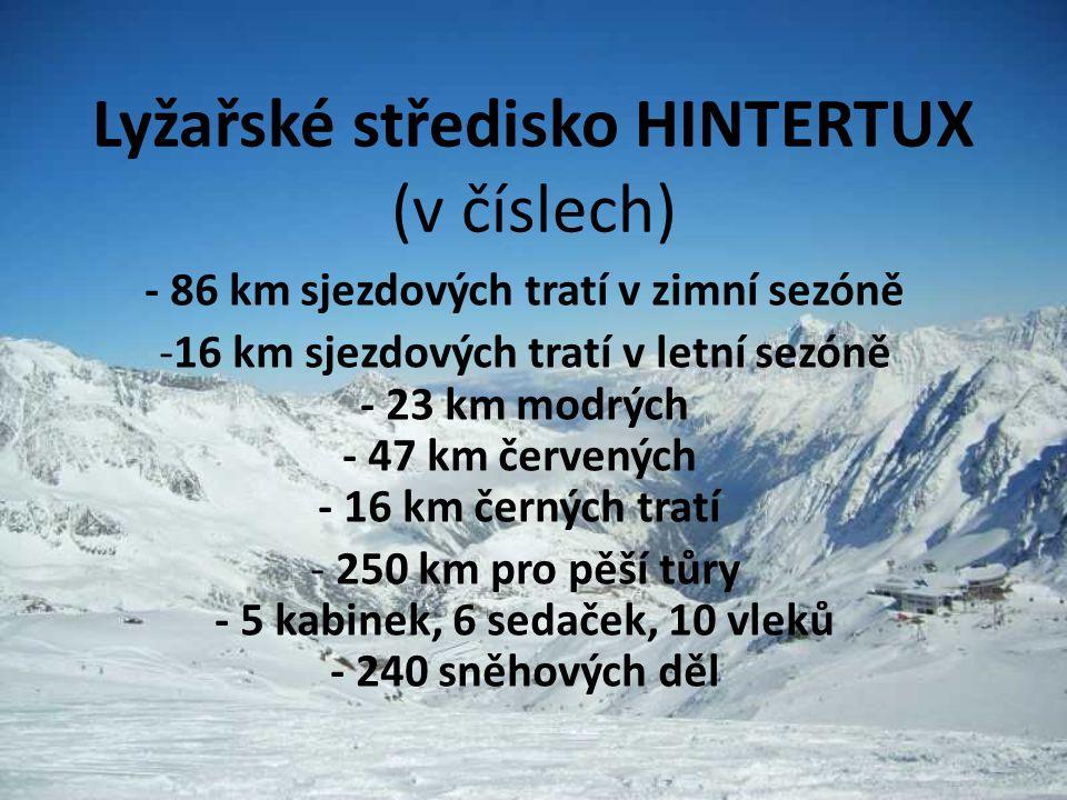 Lyžařské středisko HINTERTUX (v číslech) - 86 km sjezdových tratí v zimní sezóně -16 km sjezdových tratí v letní sezóně - 23 km modrých - 47 km červen
