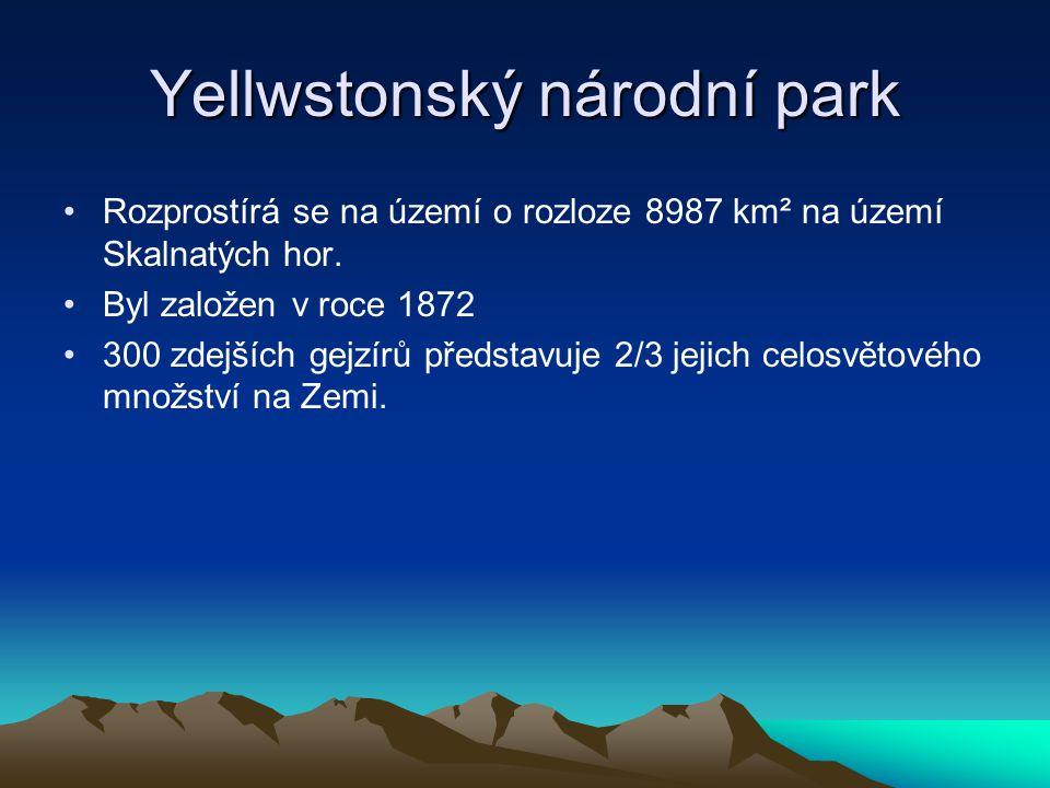 Yellwstonský národní park Rozprostírá se na území o rozloze 8987 km² na území Skalnatých hor. Byl založen v roce 1872 300 zdejších gejzírů představuje