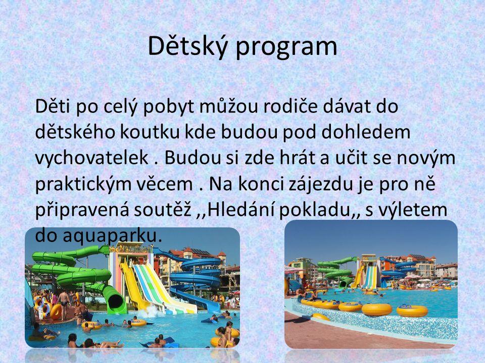 Dětský program Děti po celý pobyt můžou rodiče dávat do dětského koutku kde budou pod dohledem vychovatelek. Budou si zde hrát a učit se novým praktic