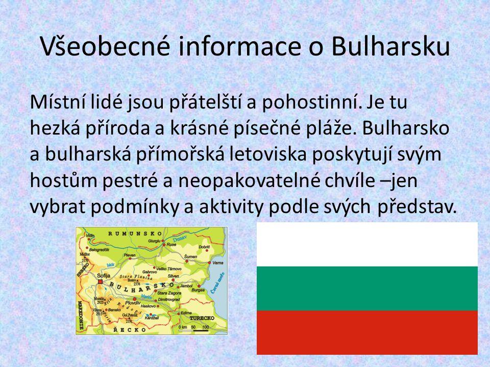Všeobecné informace o Bulharsku Místní lidé jsou přátelští a pohostinní. Je tu hezká příroda a krásné písečné pláže. Bulharsko a bulharská přímořská l