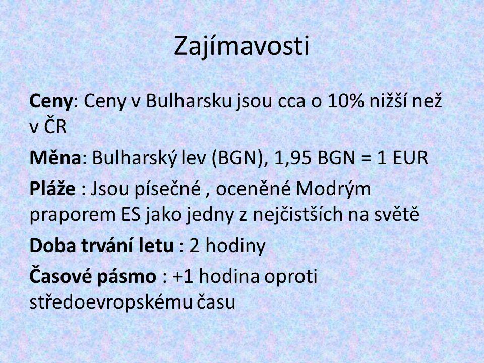 Zajímavosti Ceny: Ceny v Bulharsku jsou cca o 10% nižší než v ČR Měna: Bulharský lev (BGN), 1,95 BGN = 1 EUR Pláže : Jsou písečné, oceněné Modrým prap