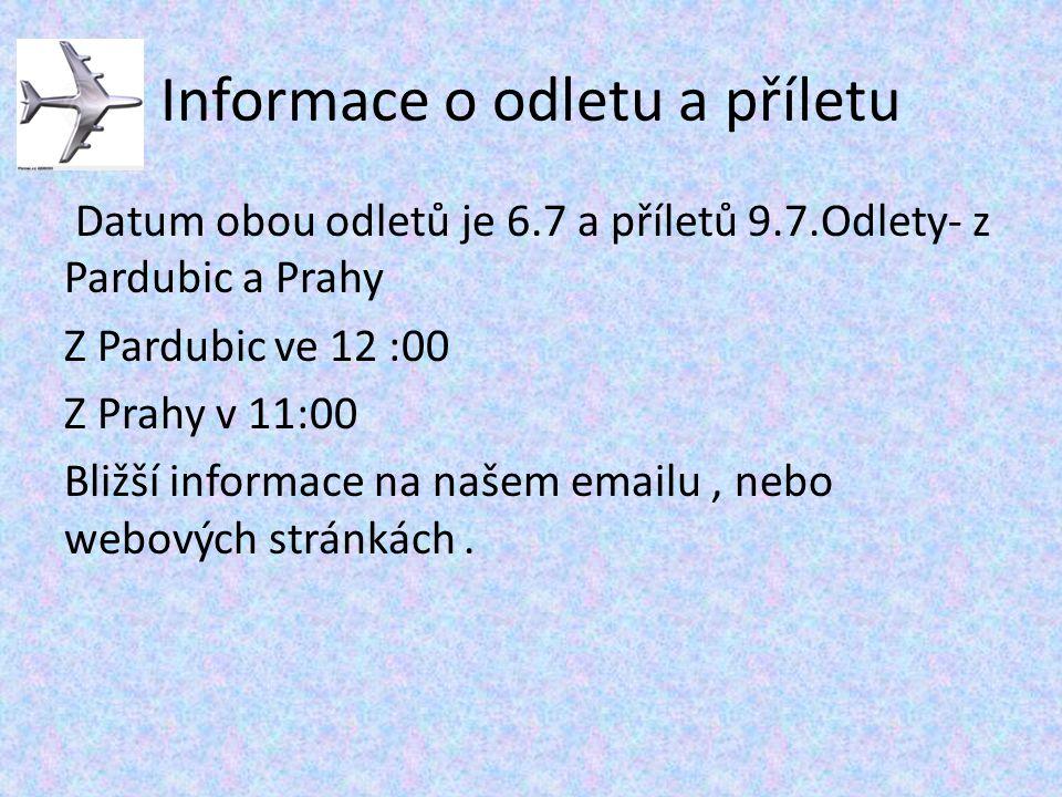 Informace o odletu a příletu Datum obou odletů je 6.7 a příletů 9.7.Odlety- z Pardubic a Prahy Z Pardubic ve 12 :00 Z Prahy v 11:00 Bližší informace n