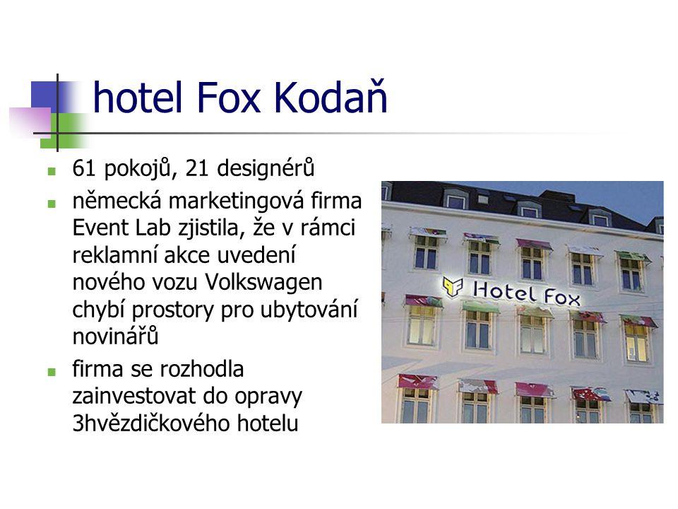 hotel Fox Kodaň 61 pokojů, 21 designérů německá marketingová firma Event Lab zjistila, že v rámci reklamní akce uvedení nového vozu Volkswagen chybí prostory pro ubytování novinářů firma se rozhodla zainvestovat do opravy 3hvězdičkového hotelu