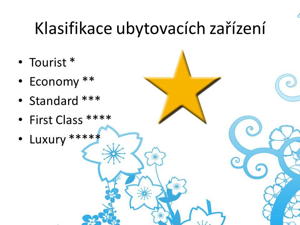 Klasifikace ubytovacích zařízení Tourist * Economy ** Standard *** First Class **** Luxury *****
