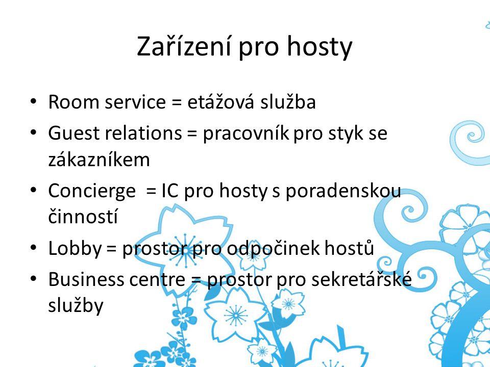 Zařízení pro hosty Room service = etážová služba Guest relations = pracovník pro styk se zákazníkem Concierge = IC pro hosty s poradenskou činností Lo