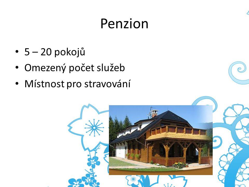 Penzion 5 – 20 pokojů Omezený počet služeb Místnost pro stravování