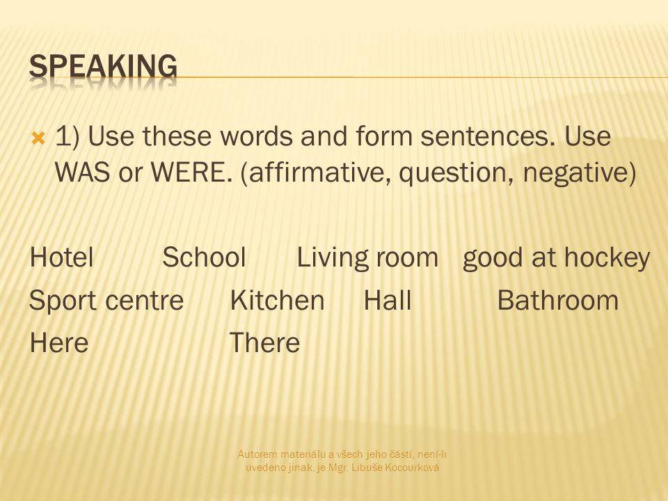  1) Use these words and form sentences.Use WAS or WERE.