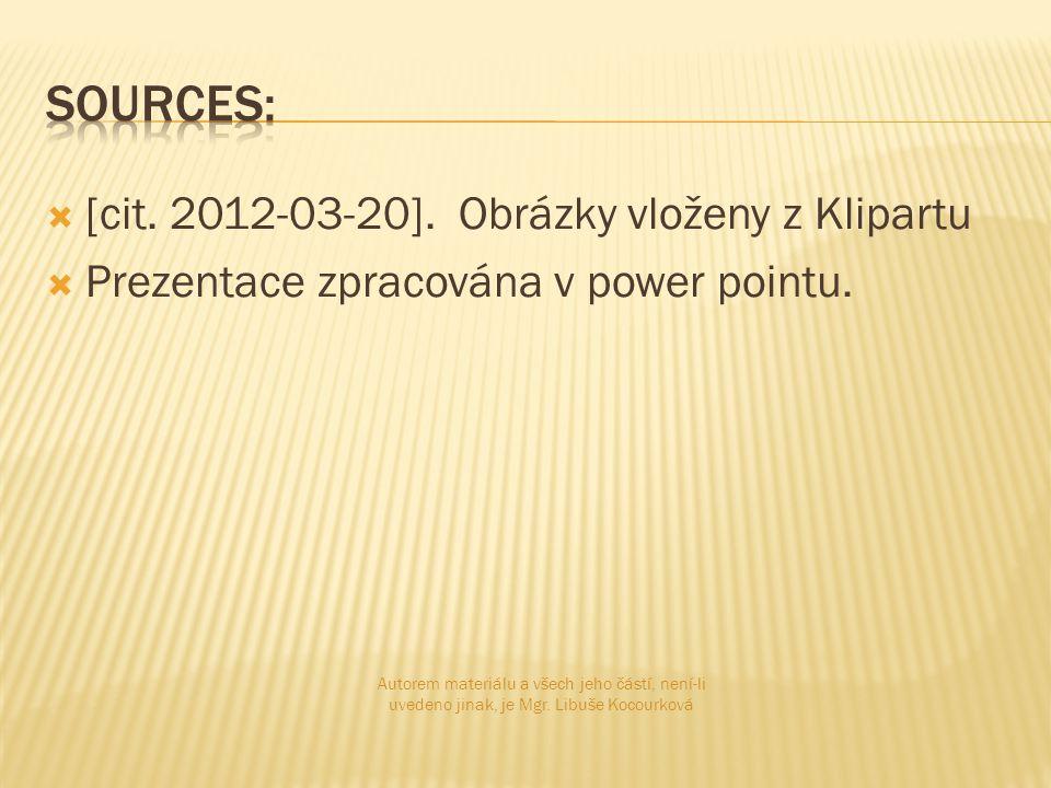  [cit. 2012-03-20]. Obrázky vloženy z Klipartu  Prezentace zpracována v power pointu. Autorem materiálu a všech jeho částí, není-li uvedeno jinak, j