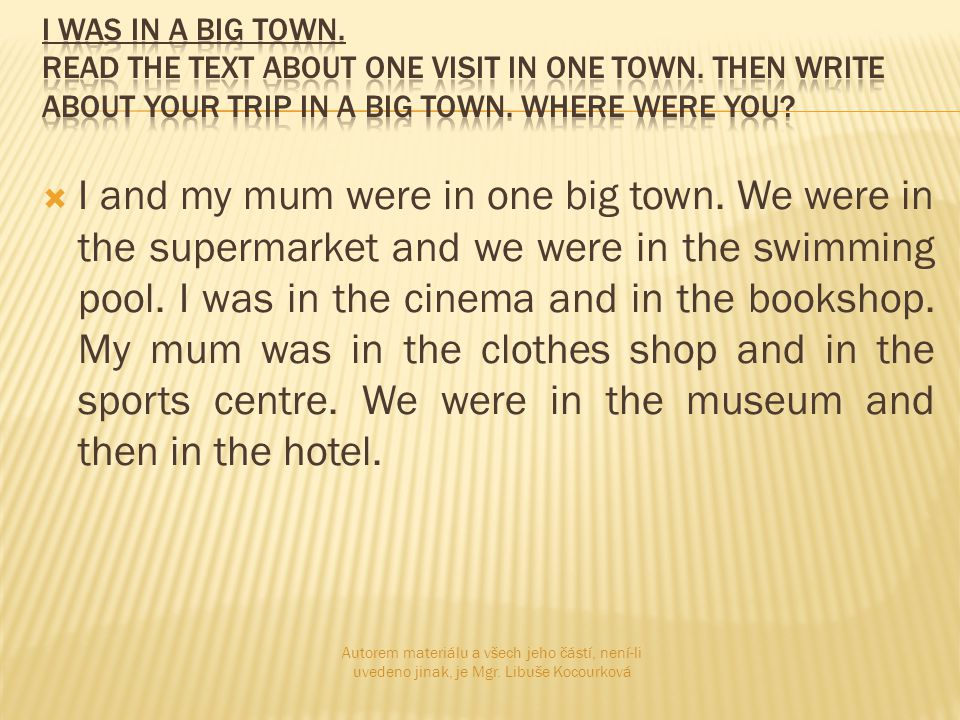  I and my mum were in one big town.We were in the supermarket and we were in the swimming pool.
