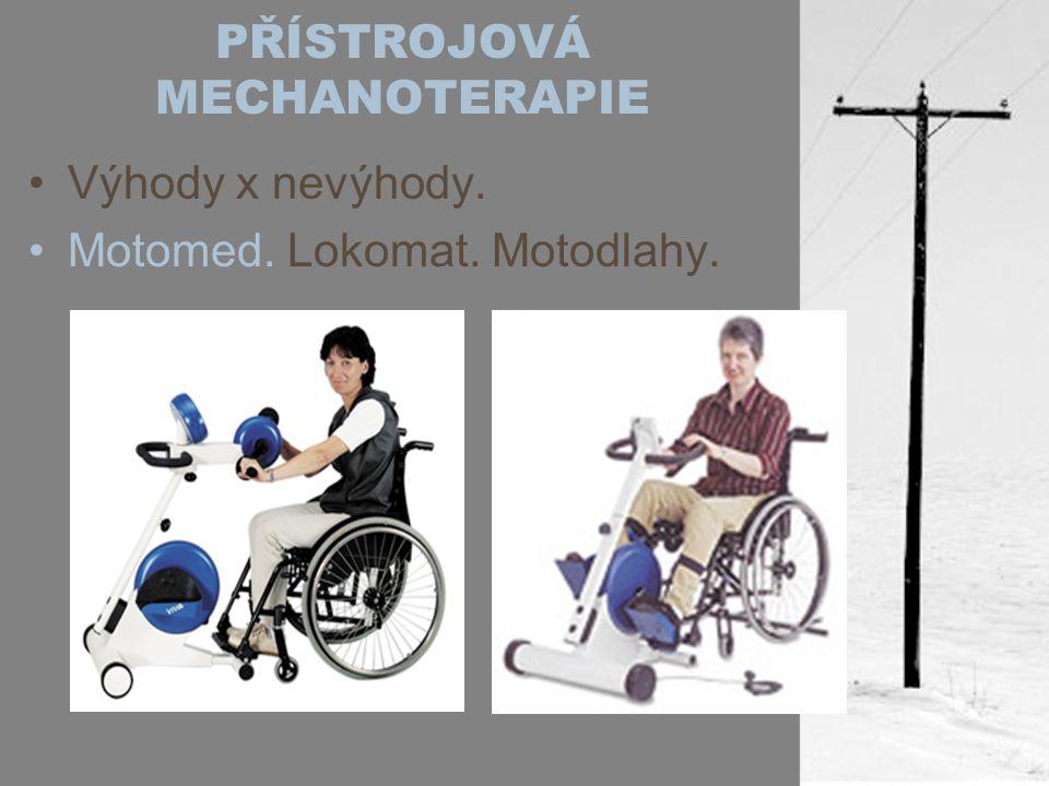 PŘÍSTROJOVÁ MECHANOTERAPIE Výhody x nevýhody. Motomed. Lokomat. Motodlahy.