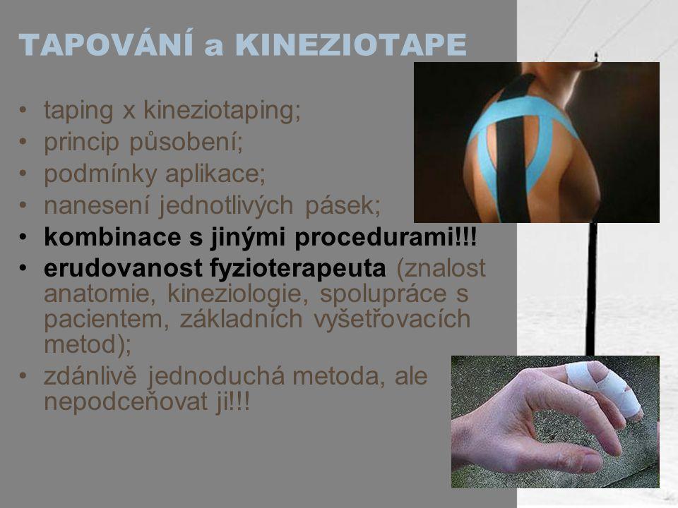 TAPOVÁNÍ a KINEZIOTAPE taping x kineziotaping; princip působení; podmínky aplikace; nanesení jednotlivých pásek; kombinace s jinými procedurami!!! eru