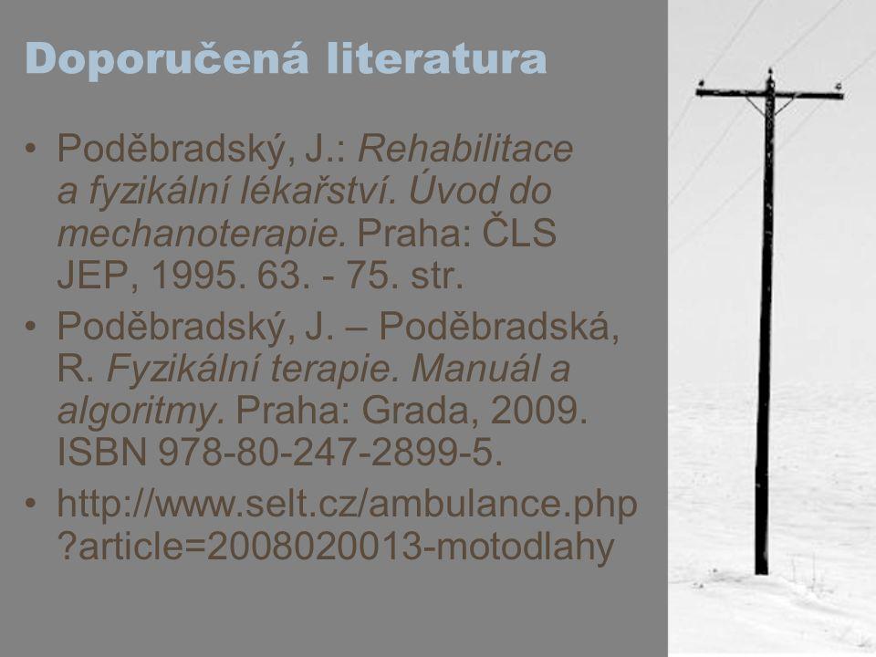 Doporučená literatura Poděbradský, J.: Rehabilitace a fyzikální lékařství. Úvod do mechanoterapie. Praha: ČLS JEP, 1995. 63. - 75. str. Poděbradský, J