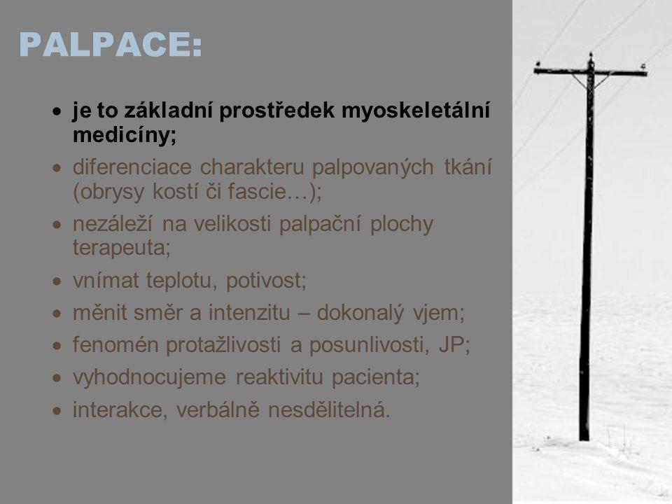 PALPACE:  je to základní prostředek myoskeletální medicíny;  diferenciace charakteru palpovaných tkání (obrysy kostí či fascie…);  nezáleží na veli