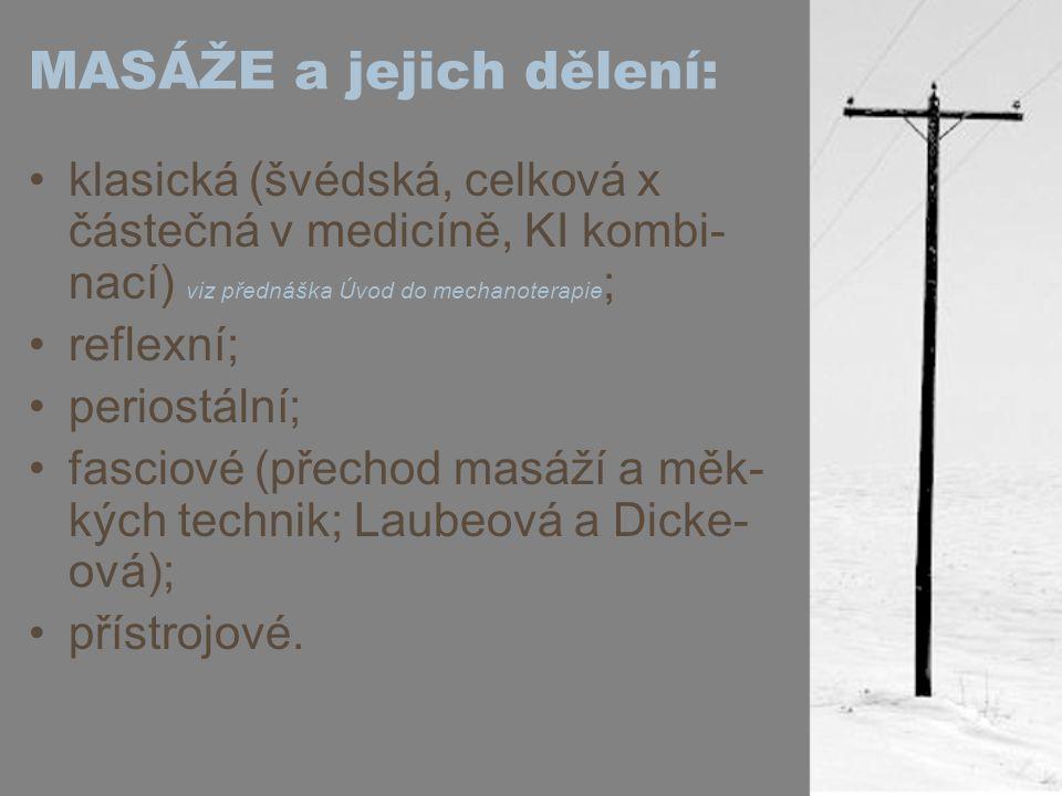 MASÁŽE a jejich dělení: klasická (švédská, celková x částečná v medicíně, KI kombi- nací) viz přednáška Úvod do mechanoterapie ; reflexní; periostální
