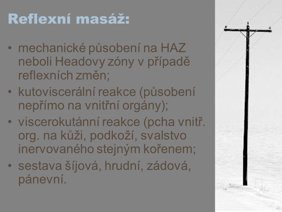 Reflexní masáž: mechanické působení na HAZ neboli Headovy zóny v případě reflexních změn; kutoviscerální reakce (působení nepřímo na vnitřní orgány);