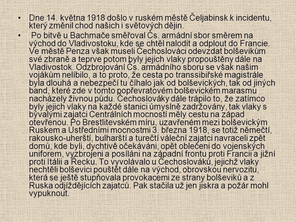 Dne 14. května 1918 došlo v ruském městě Čeljabinsk k incidentu, který změnil chod našich i světových dějin. Po bitvě u Bachmače směřoval Čs. armádní