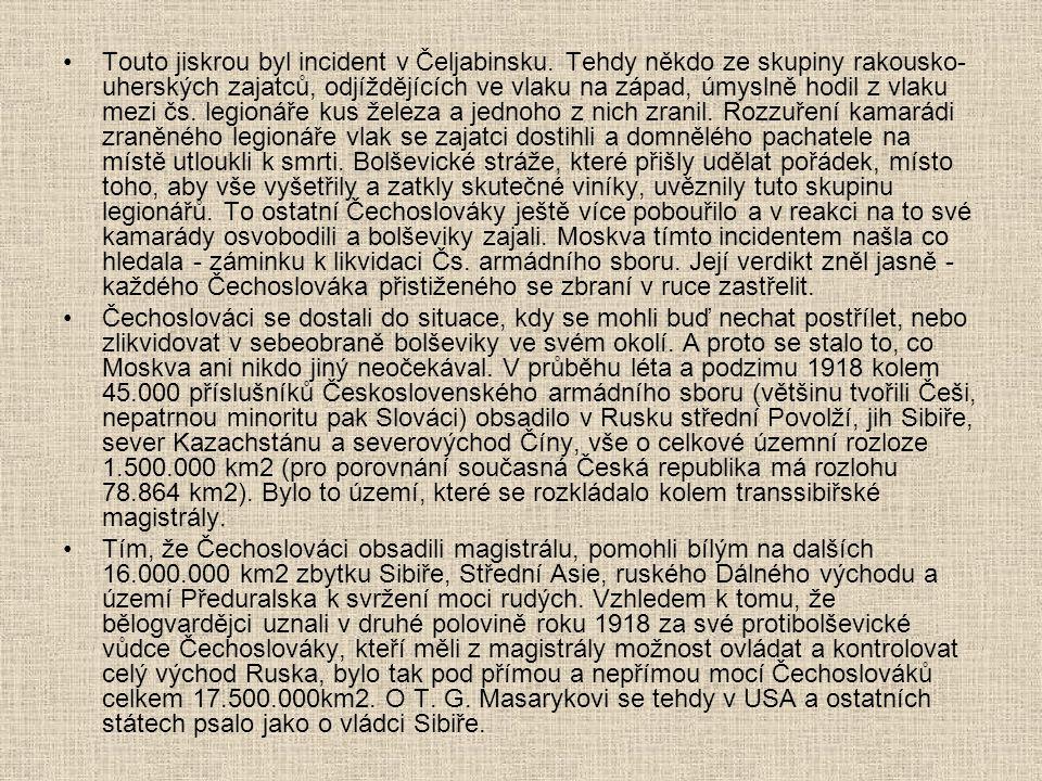 Touto jiskrou byl incident v Čeljabinsku. Tehdy někdo ze skupiny rakousko- uherských zajatců, odjíždějících ve vlaku na západ, úmyslně hodil z vlaku m