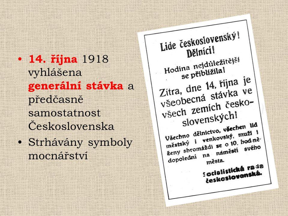 14. října 1918 vyhlášena generální stávka a předčasně samostatnost Československa Strhávány symboly mocnářství