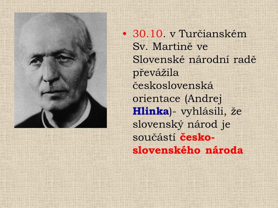 30.10. v Turčianském Sv. Martině ve Slovenské národní radě převážila československá orientace (Andrej Hlinka )- vyhlásili, že slovenský národ je součá